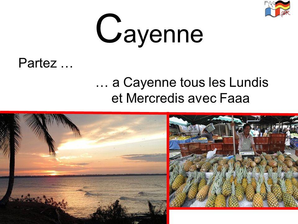 Cayenne Partez … … a Cayenne tous les Lundis et Mercredis avec Faaa