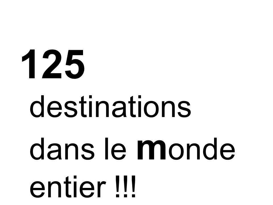 125 destinations dans le monde entier !!!