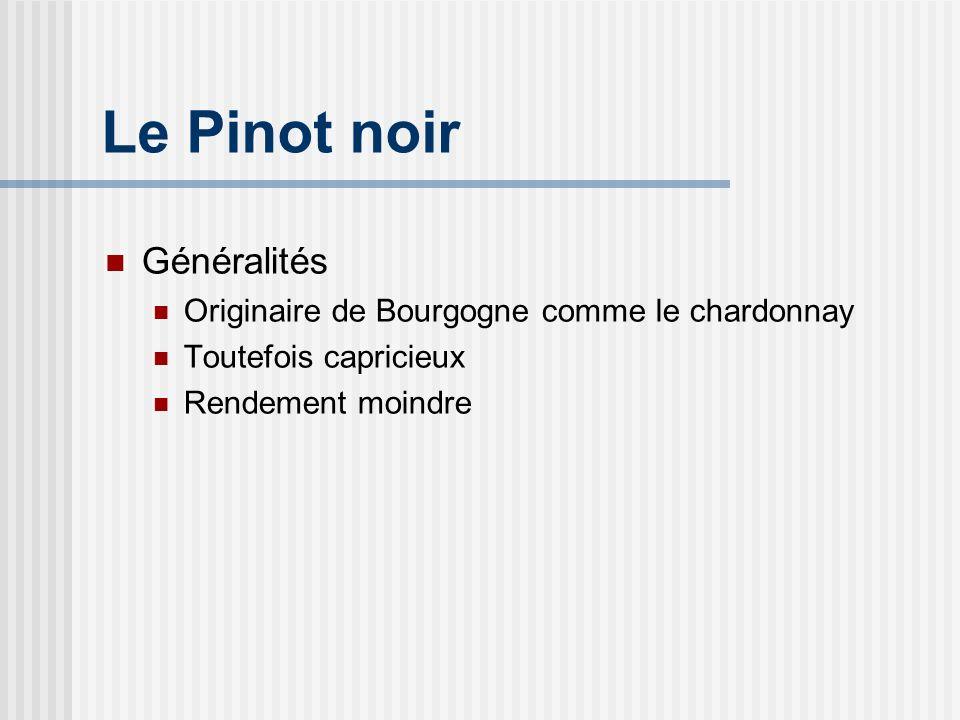 Le Pinot noir Généralités Originaire de Bourgogne comme le chardonnay