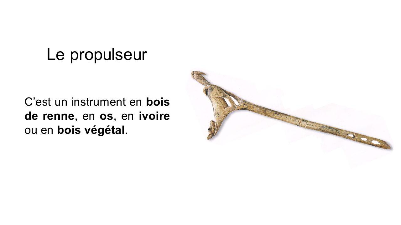 Le propulseur C'est un instrument en bois de renne, en os, en ivoire ou en bois végétal.