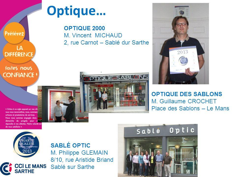 Optique… OPTIQUE 2000 M. Vincent MICHAUD 2, rue Carnot – Sablé dur Sarthe. OPTIQUE DES SABLONS M. Guillaume CROCHET Place des Sablons – Le Mans.