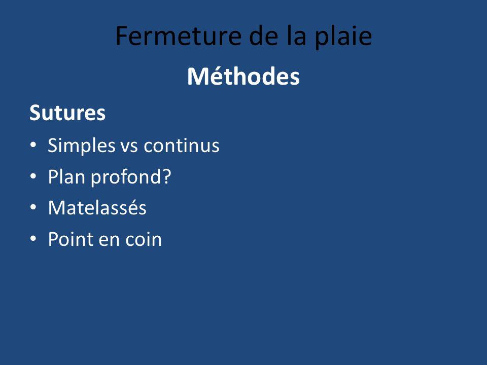 Fermeture de la plaie Méthodes Sutures Simples vs continus
