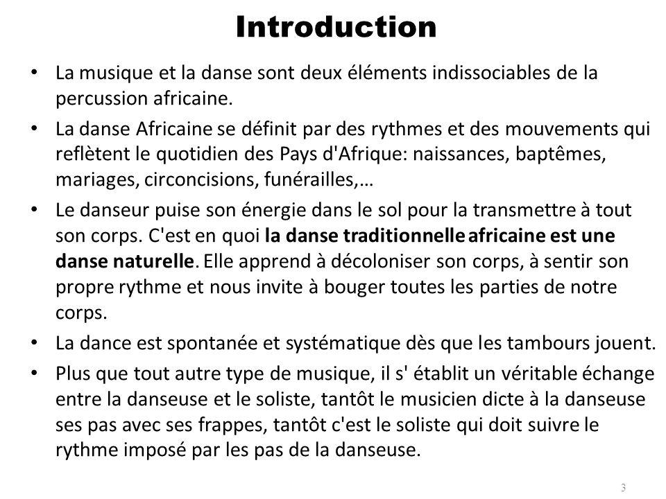 Introduction La musique et la danse sont deux éléments indissociables de la percussion africaine.