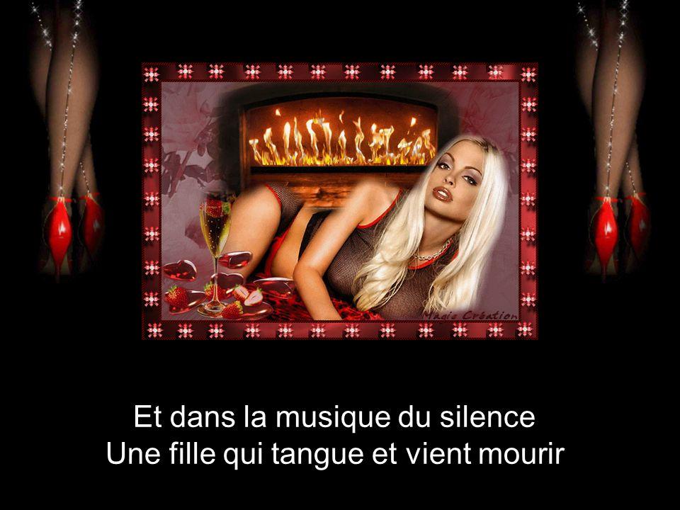 Et dans la musique du silence Une fille qui tangue et vient mourir