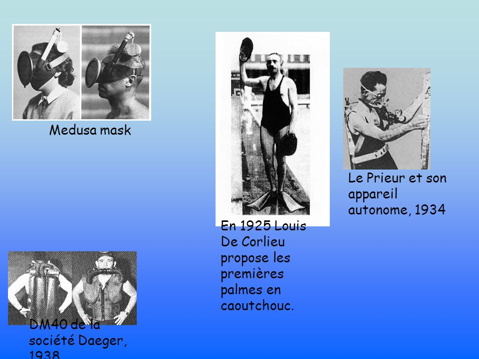 Medusa mask Le Prieur et son appareil autonome, 1934. En 1925 Louis De Corlieu propose les premières palmes en caoutchouc.