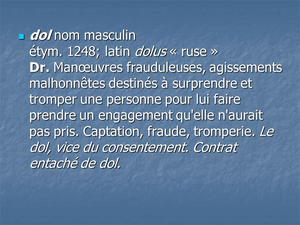 dol nom masculin étym. 1248; latin dolus « ruse » Dr