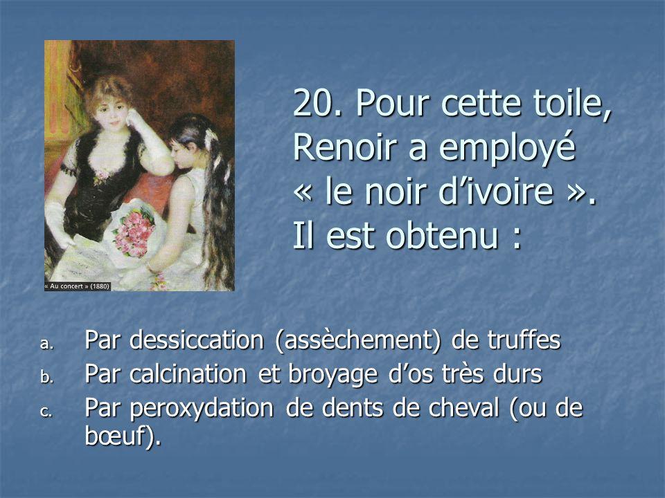 20. Pour cette toile, Renoir a employé « le noir d'ivoire »