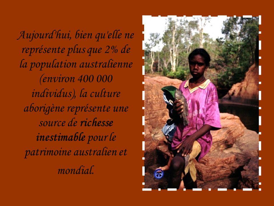 Aujourd hui, bien qu elle ne représente plus que 2% de la population australienne (environ 400 000 individus), la culture aborigène représente une source de richesse inestimable pour le patrimoine australien et mondial.