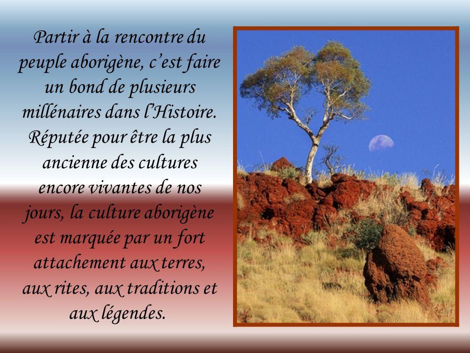 Partir à la rencontre du peuple aborigène, c'est faire un bond de plusieurs millénaires dans l'Histoire.