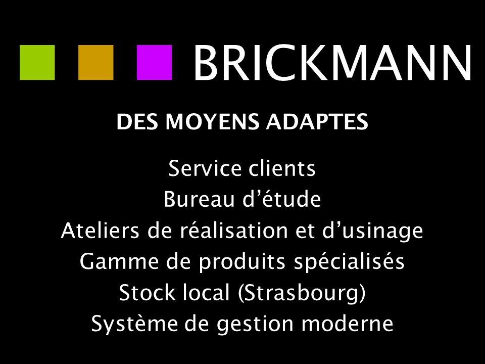    BRICKMANN DES MOYENS ADAPTES Service clients Bureau d'étude