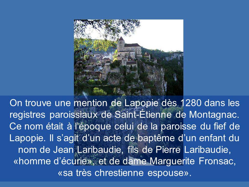 On trouve une mention de Lapopie dès 1280 dans les registres paroissiaux de Saint-Étienne de Montagnac.