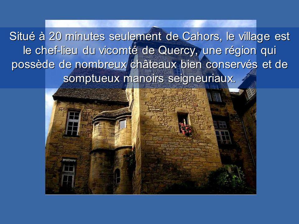 Situé à 20 minutes seulement de Cahors, le village est le chef-lieu du vicomté de Quercy, une région qui possède de nombreux châteaux bien conservés et de somptueux manoirs seigneuriaux.
