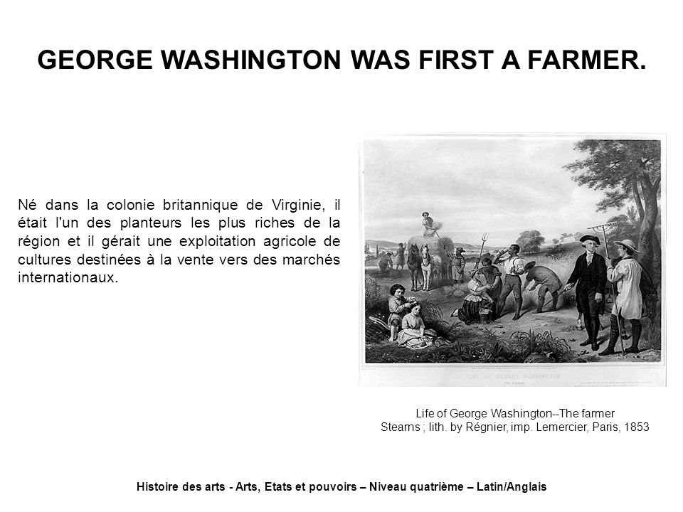 GEORGE WASHINGTON WAS FIRST A FARMER.