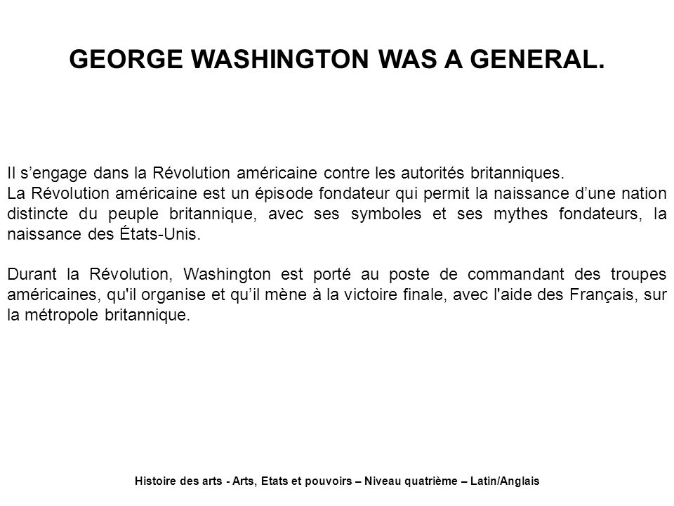 GEORGE WASHINGTON WAS A GENERAL.