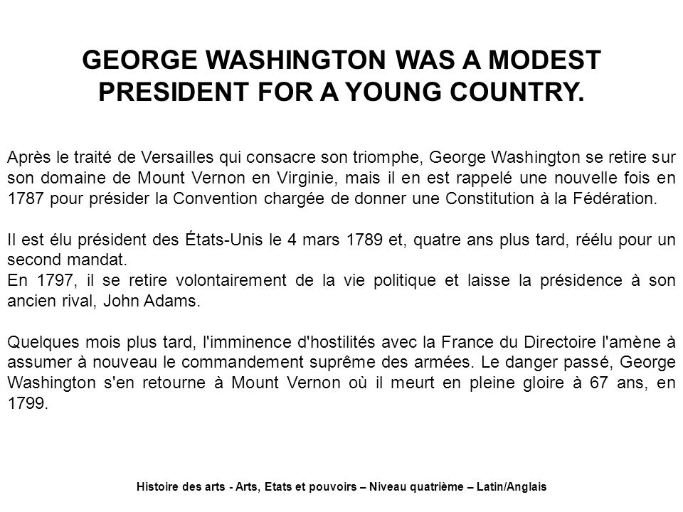 GEORGE WASHINGTON WAS A MODEST PRESIDENT FOR A YOUNG COUNTRY.