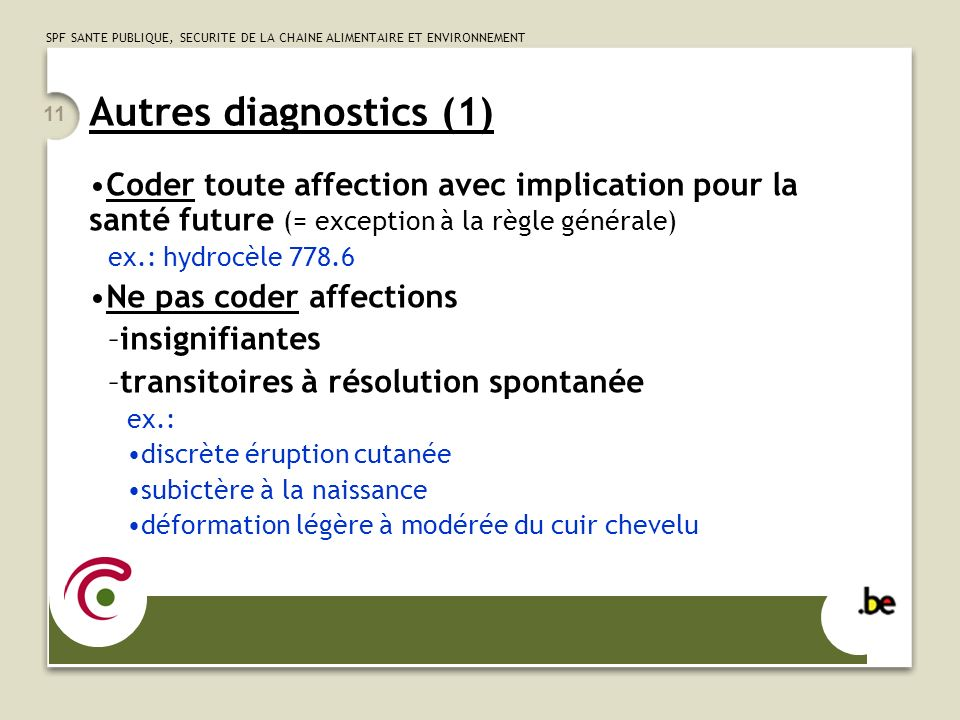 Autres diagnostics (1) Coder toute affection avec implication pour la santé future (= exception à la règle générale)