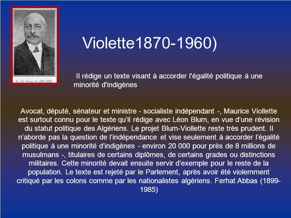 Violette1870-1960) Il rédige un texte visant à accorder l égalité politique à une minorité d indigènes.
