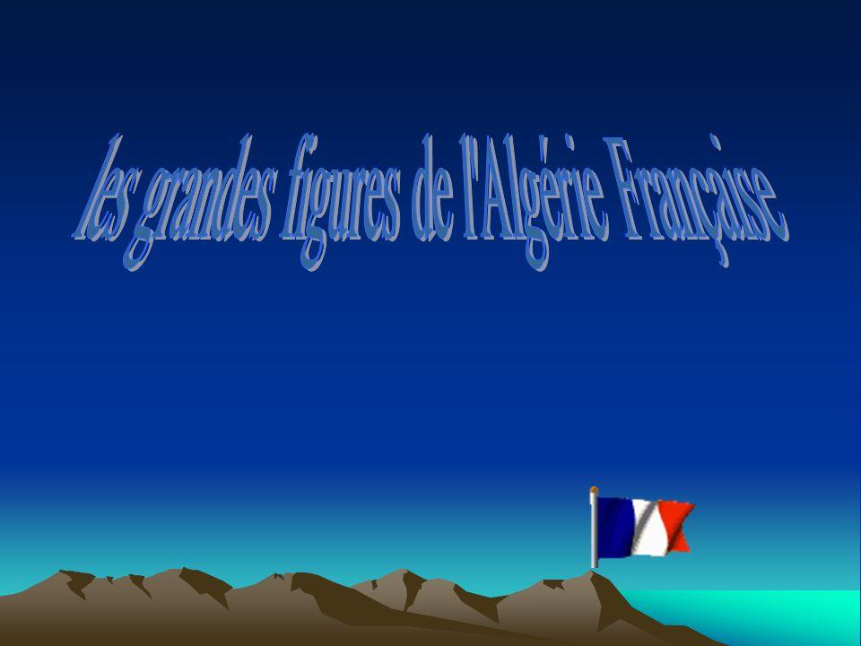 les grandes figures de l Algérie Française