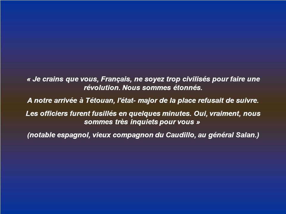 (notable espagnol, vieux compagnon du Caudillo, au général Salan.)