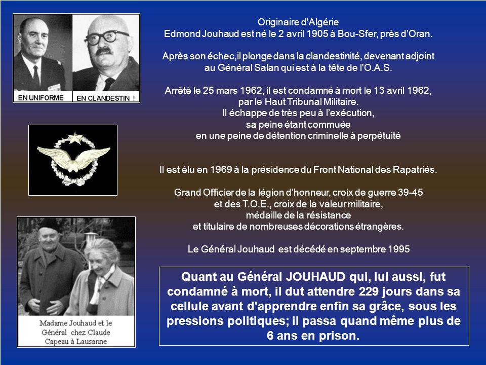 Originaire d Algérie Edmond Jouhaud est né le 2 avril 1905 à Bou-Sfer, près d'Oran.