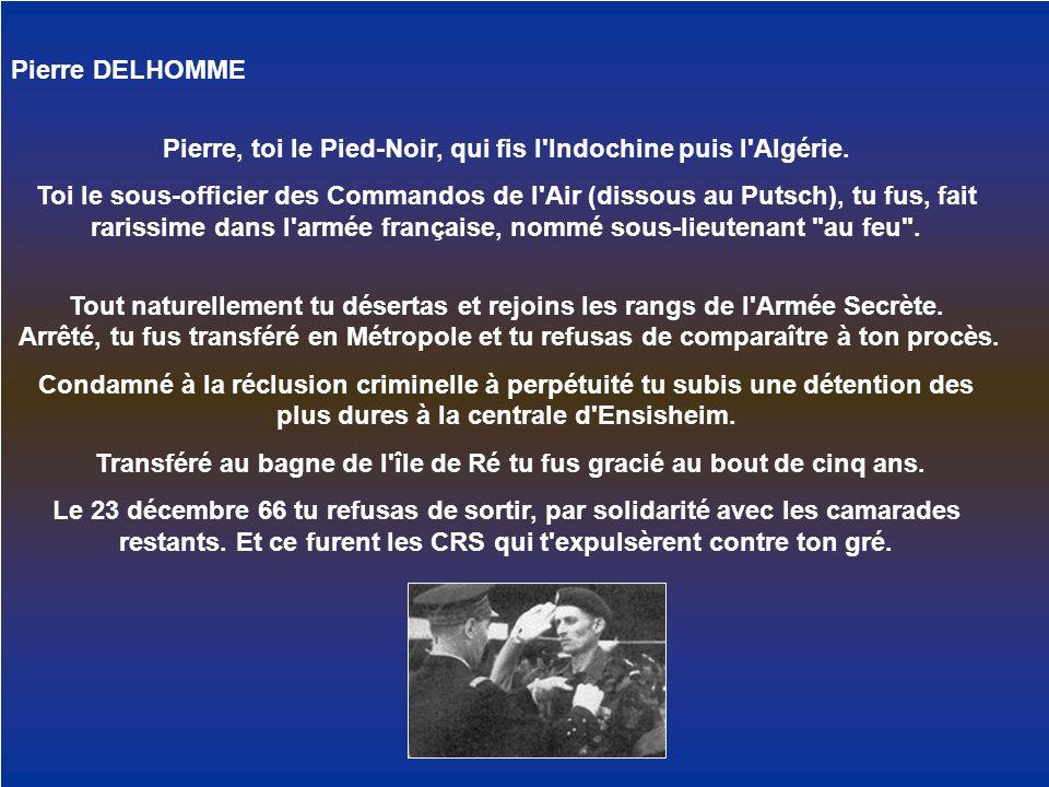 Pierre, toi le Pied-Noir, qui fis l Indochine puis l Algérie.