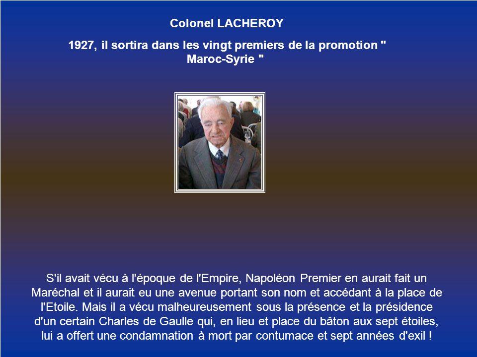 Colonel LACHEROY 1927, il sortira dans les vingt premiers de la promotion Maroc-Syrie