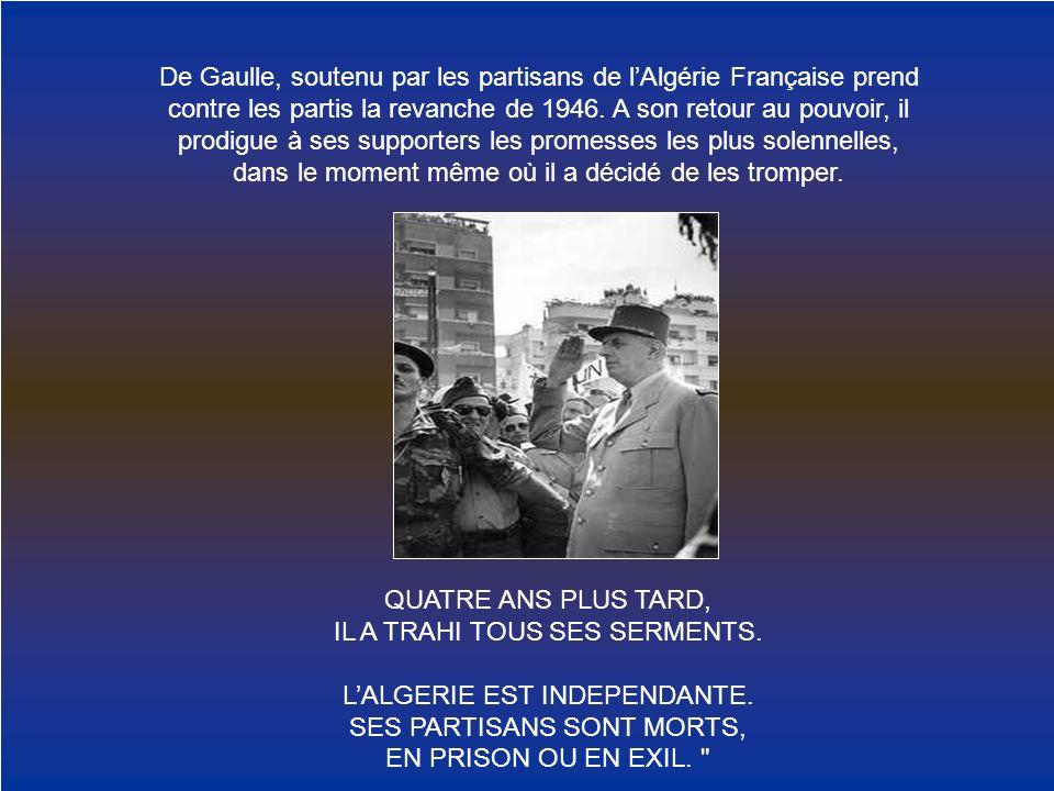 IL A TRAHI TOUS SES SERMENTS. L'ALGERIE EST INDEPENDANTE.