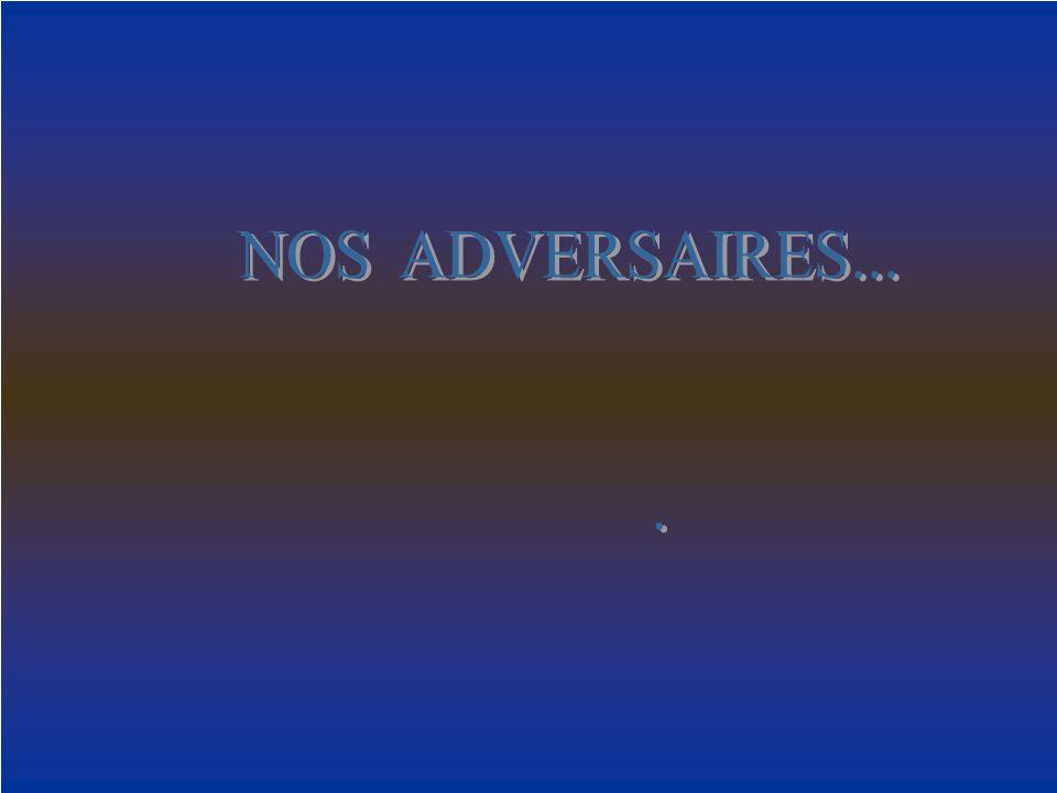 NOS ADVERSAIRES... .