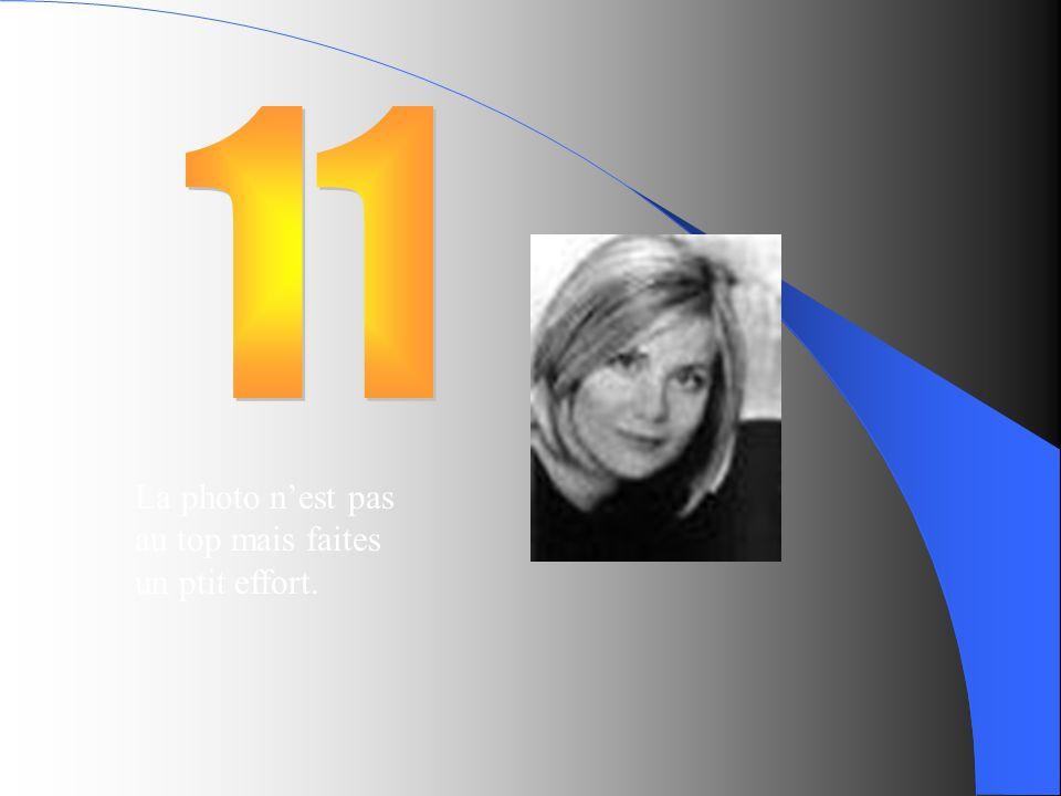 11 La photo n'est pas au top mais faites un ptit effort.