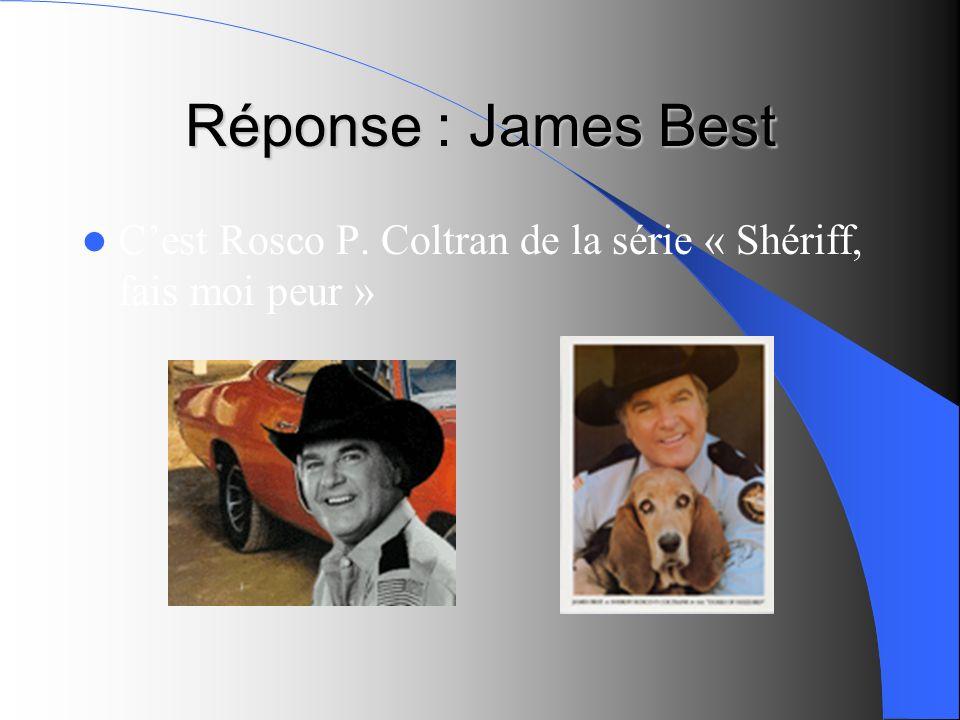Réponse : James Best C'est Rosco P. Coltran de la série « Shériff, fais moi peur »