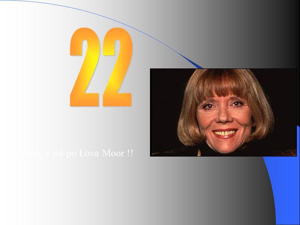 22 Non, c'est po Lova Moor !!