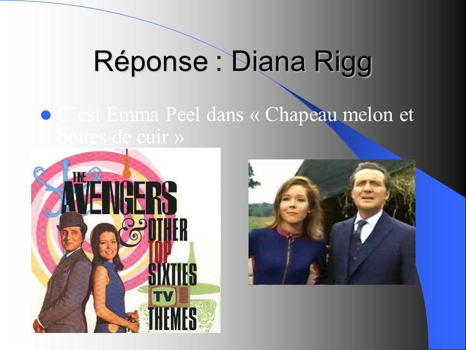 Réponse : Diana Rigg C'est Emma Peel dans « Chapeau melon et bottes de cuir »