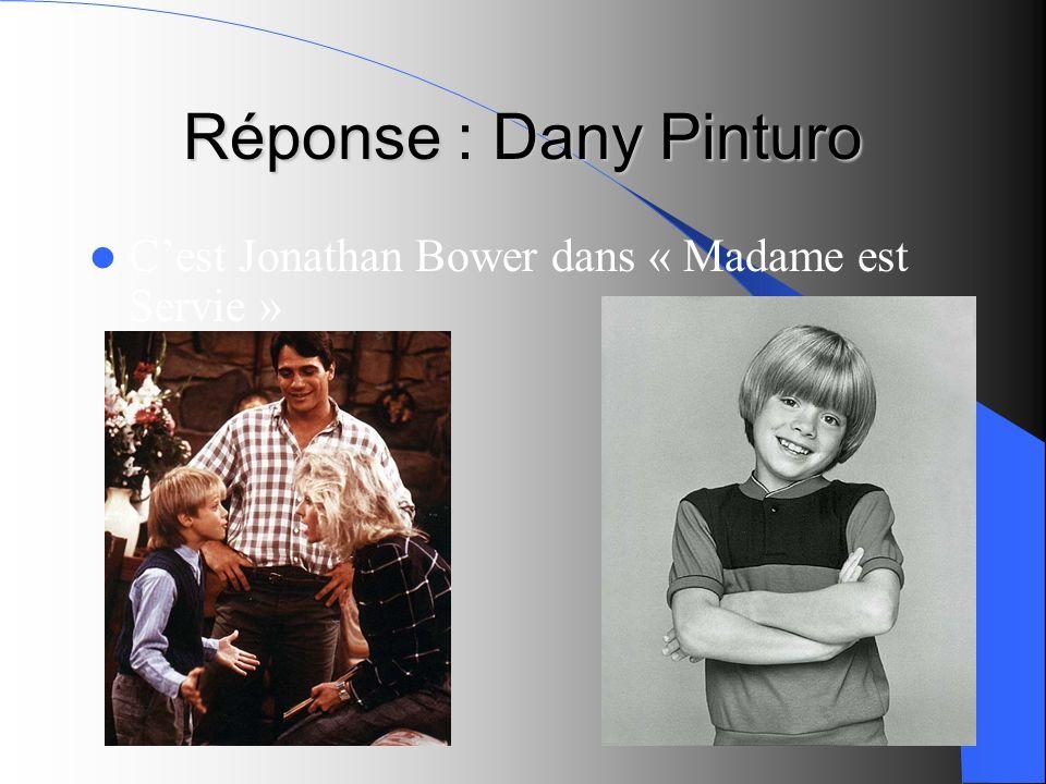 Réponse : Dany Pinturo C'est Jonathan Bower dans « Madame est Servie »
