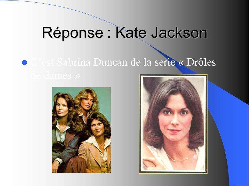 Réponse : Kate Jackson C'est Sabrina Duncan de la serie « Drôles de dames »