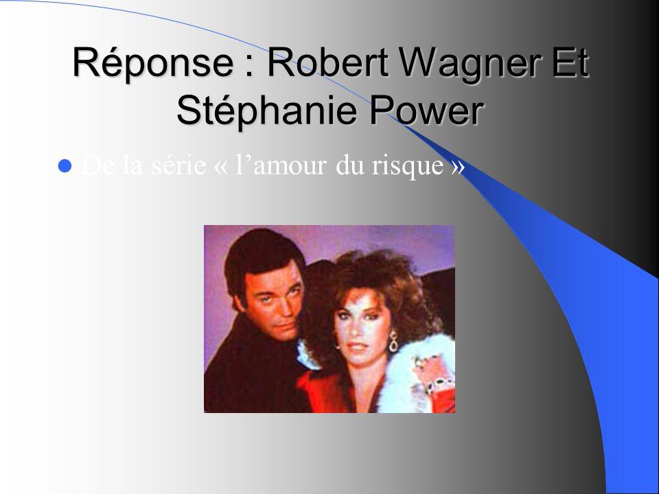 Réponse : Robert Wagner Et Stéphanie Power