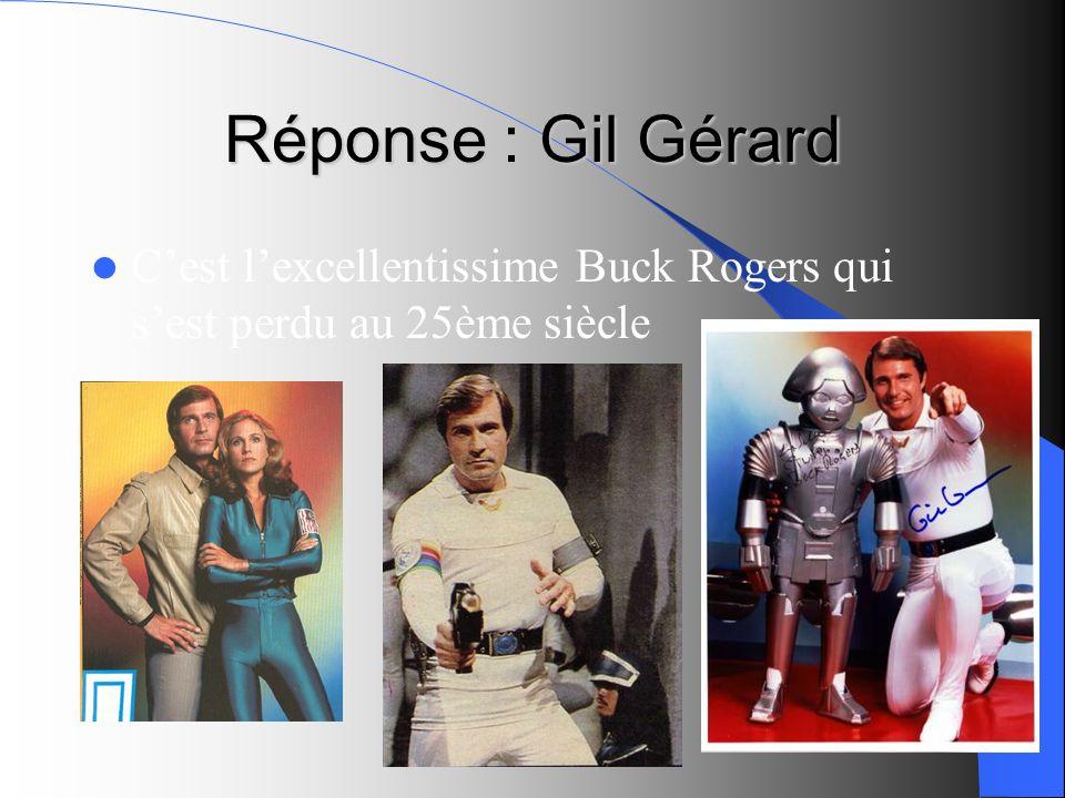 Réponse : Gil Gérard C'est l'excellentissime Buck Rogers qui s'est perdu au 25ème siècle