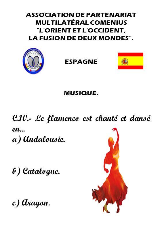 C.10.- Le flamenco est chanté et dansé en... a) Andalousie.