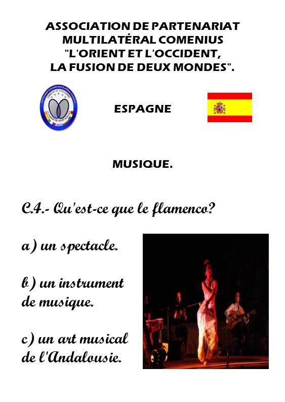 C.4.- Qu est-ce que le flamenco a) un spectacle. b) un instrument