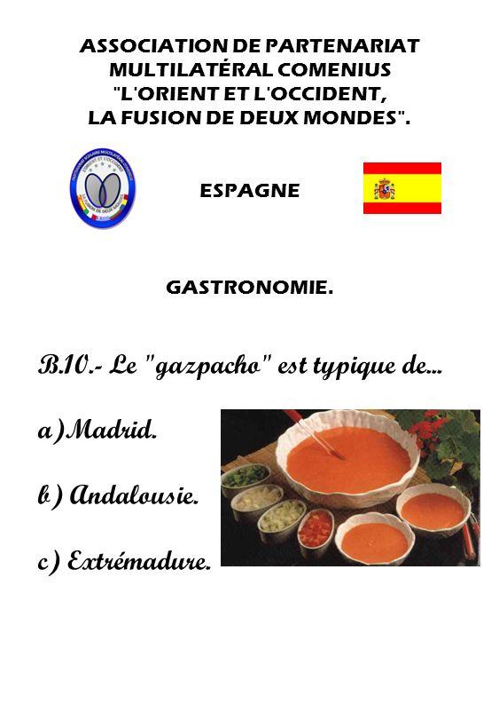 B.10.- Le gazpacho est typique de... a)Madrid. b) Andalousie.