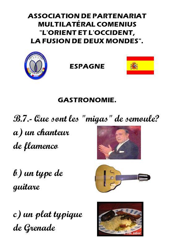 B.7.- Que sont les migas de semoule a) un chanteur de flamenco