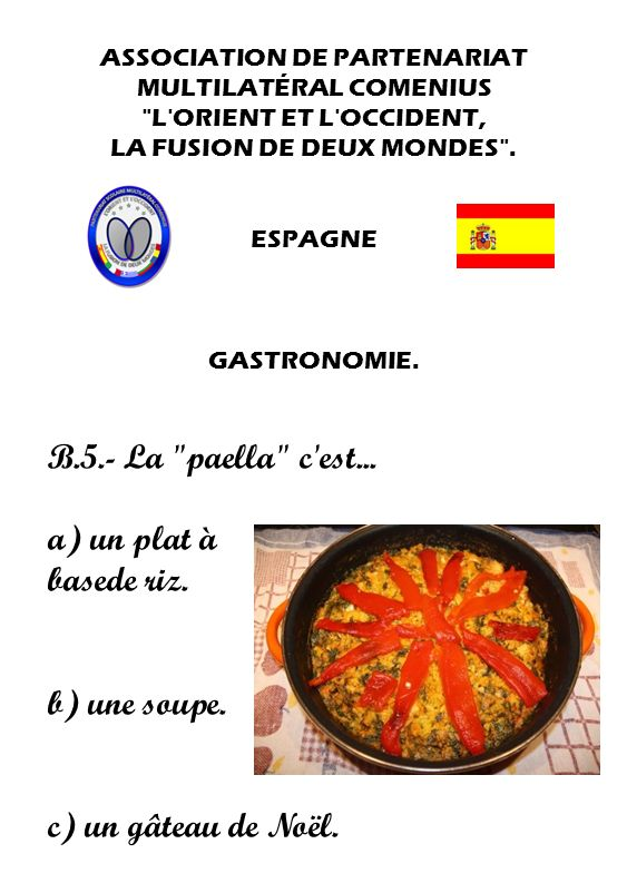 B.5.- La paella c est... a) un plat à basede riz. b) une soupe.