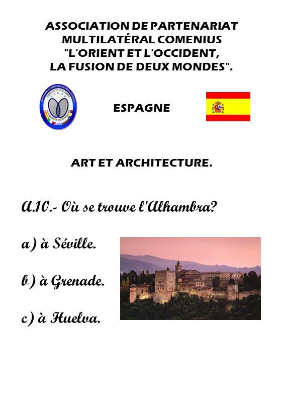 A.10.- Où se trouve l Alhambra a) à Séville. b) à Grenade.