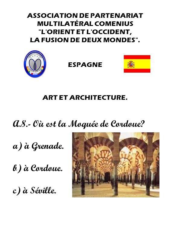 A.8.- Où est la Moquée de Cordoue a) à Grenade. b) à Cordoue.