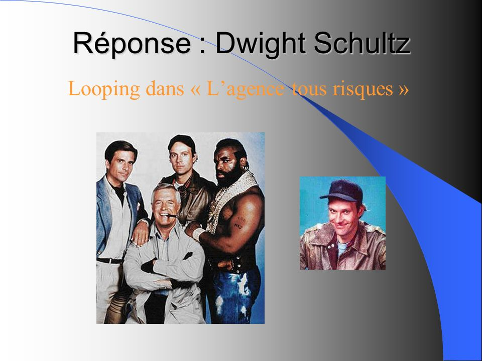 Réponse : Dwight Schultz