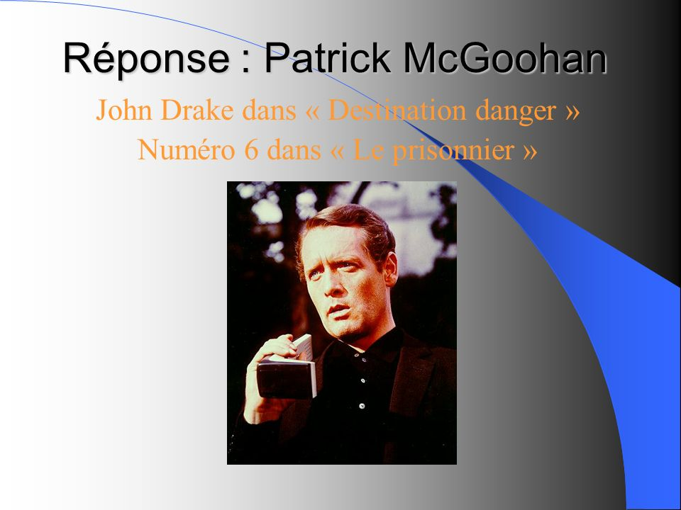 Réponse : Patrick McGoohan