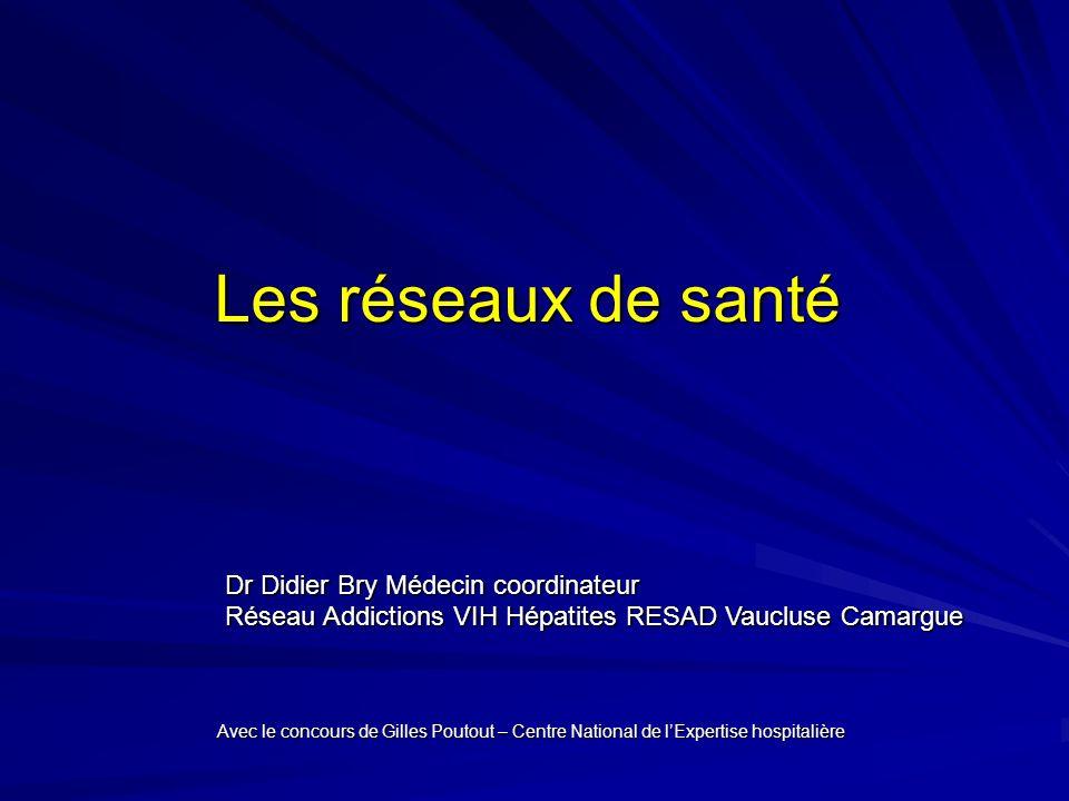 Les réseaux de santé Dr Didier Bry Médecin coordinateur