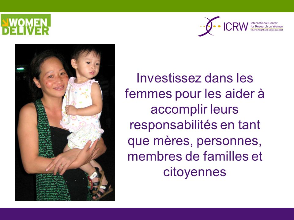 Investissez dans les femmes pour les aider à accomplir leurs responsabilités en tant que mères, personnes, membres de familles et citoyennes