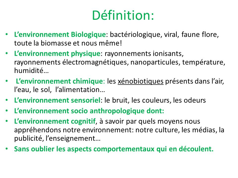 Définition: L'environnement Biologique: bactériologique, viral, faune flore, toute la biomasse et nous même!