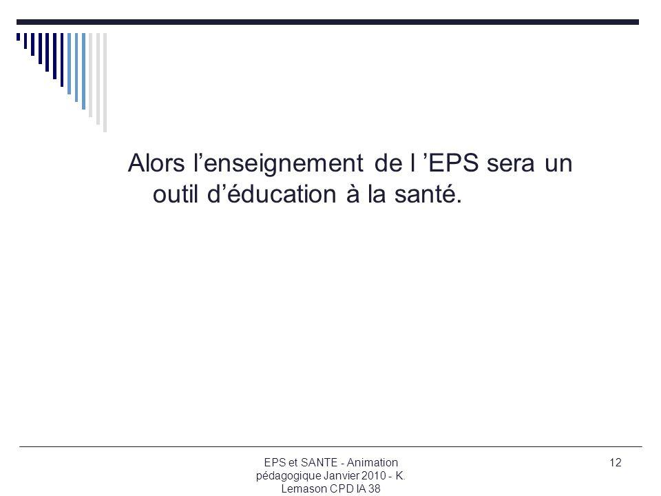 Alors l'enseignement de l 'EPS sera un outil d'éducation à la santé.