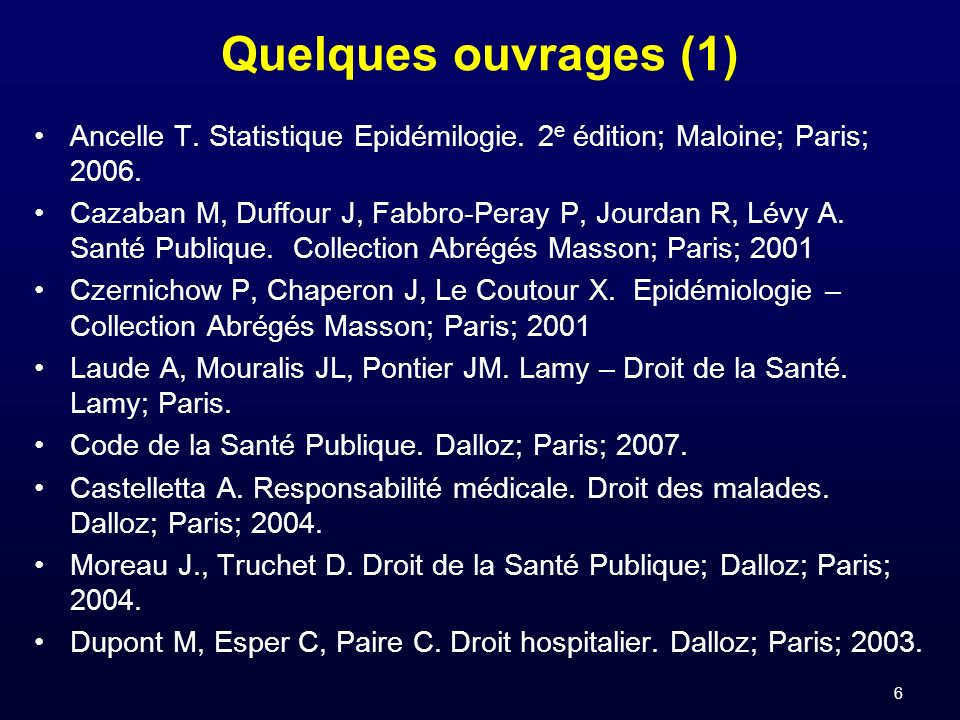 Quelques ouvrages (1) Ancelle T. Statistique Epidémilogie. 2e édition; Maloine; Paris; 2006.